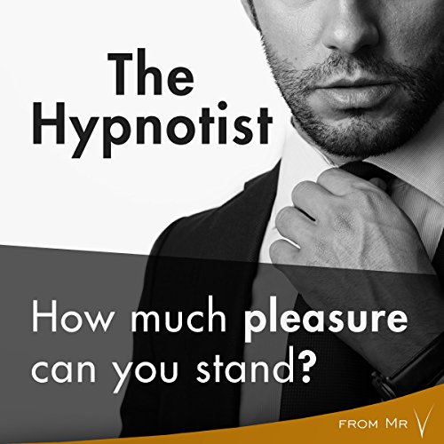 The Hypnotist: How Much Pleasure Can You Stand? audiobook cover art