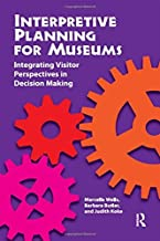 Interpretive Planning for Museums: Integrating Visitor Perspectives in Decision Making by Marcella Wells (2013-02-01)