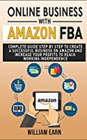Online Business with Amazon Fba: Complete guide step by step to create a successful e-commerce and increase your profits to reach working independence