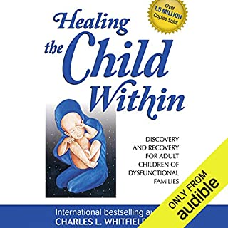 Healing the Child Within     Discovery and Recovery for Adult Children of Dysfunctional Families              By:                                                                                                                                 Charles Whitfield                               Narrated by:                                                                                                                                 Robert Feifar                      Length: 5 hrs and 16 mins     40 ratings     Overall 4.4