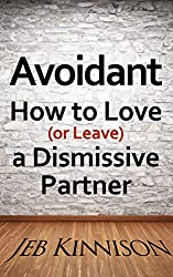 Avoidant: How to Love (or Leave) a Dismissive Partner by Jeb Kinnison
