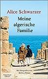 Meine algerische Familie: Mit Fotografien von Bettina Flitner - Alice Schwarzer
