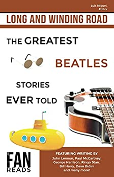 Long and Winding Road: The Greatest Beatles Stories Ever Told by [Luis Miguel, Paul McCartney, George Harrison, Ringo Starr, John Lennon, Dave Bidini, Joe Rodgers, Harry Castleman, Walter Podrazik, Ron Oberman]