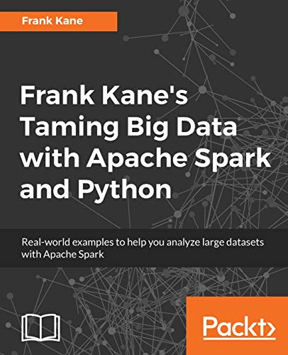 Frank Kane's Taming Big Data with Apache Spark and Python: Real-world examples to help you analyze large datasets with Apache Spark