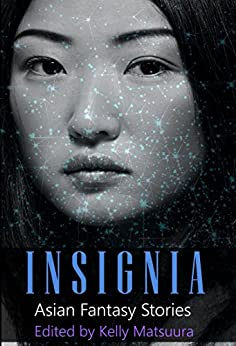 Insignia: Asian Fantasy Stories (The Insignia Series Book 4) by [Kelly Matsuura, Joyce Chng, Sheenah Freitas, Anna Tan, Allison Thai, EK Gonzales, Russell Hemmell, Tina Isaacs, Nidhi Singh]