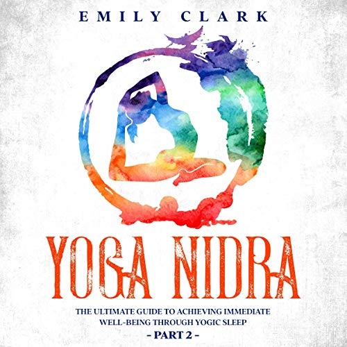 Yoga Nidra: The Ultimate Guide to Achieving Immediate Well-Being Through Yogic Sleep - Part Two cover art