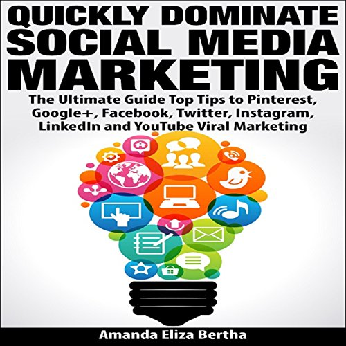 Quickly Dominate Social Media Marketing: The Ultimate Guide audiobook cover art