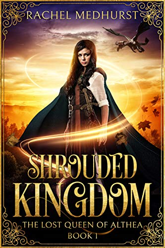 Shrouded Kingdom (The Lost Queen of Althea Book 1) by [Rachel Medhurst]