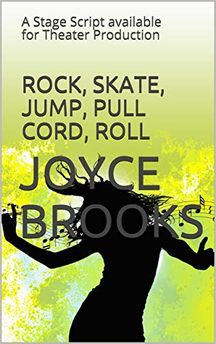 ROCK, SKATE, JUMP, PULL CORD, ROLL: A Stage Script available for Theater Production (English Edition)