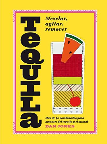 Tequila: Más de 40 Recetas Para Los Amantes del Tequila: Más de 40 recetas para los amantes del tequila y el mezcal