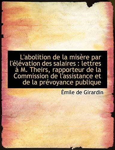 Girardin, É: L'abolition de la misère par l'élévation des sa: Lettres M. Theirs, Rapporteur de La Commis