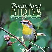 Borderland Birds: Nesting Birds of the Southern Border