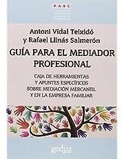 Guía para el mediador profesional: Caja de herramientas y apuntes específicos sobre mediación mercantil y en la empresa familiar: 350013 (PARC)