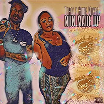 Nun Made Up (feat. Teria)