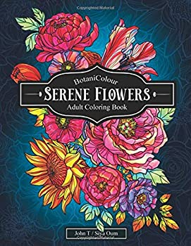 Serene Flowers  Adult Coloring Book with beautiful realistic flowers bouquets floral designs sunflowers roses leaves butterfly spring and summer  BotaniColour