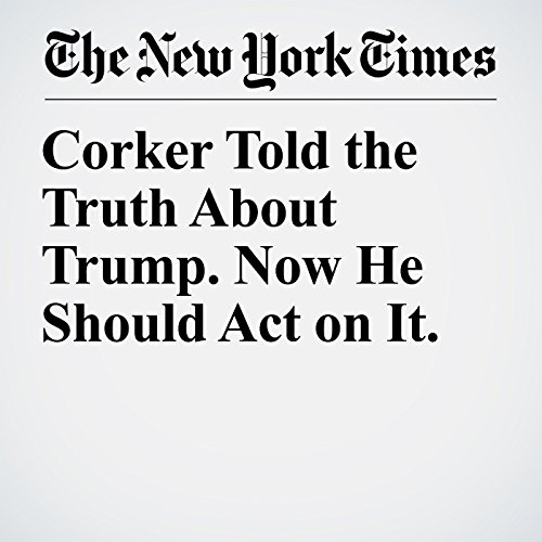 『Corker Told the Truth About Trump. Now He Should Act on It.』のカバーアート