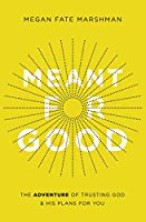 Meant for Good: The Adventure of Trusting God & His Plans for You