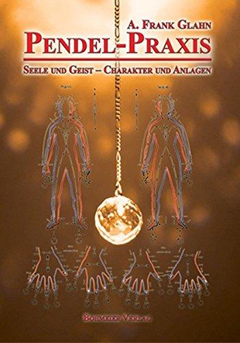 Pendel-Praxis - Seele und Geist - Charakter und Anlagen