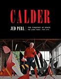 Calder: The Conquest of Space: The Later Years: 1940-1976 (A Life of Calder)