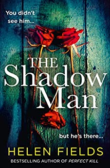 The Shadow Man: The most gripping crime thriller of 2021 from the bestselling author of books like Perfect Remains by [Helen Fields]