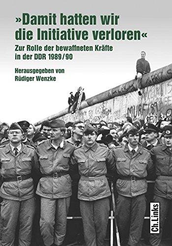 »Damit hatten wir die Initiative verloren«: Zur Rolle der bewaffneten Kräfte in der DDR 1989/90
