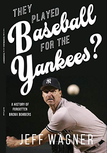 They Played Baseball for the Yankees?: A History of Forgotten Bronx Bombers