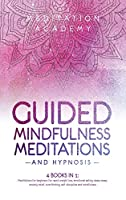 Guided Mindfulness Meditations and Hypnosis: Meditations for beginners for rapid weight loss, deep sleep, empath healing, anxiety relief, overthinking, emotional eating and mindfulness