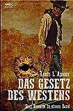 DAS GESETZ DES WESTENS: Drei klassische Western-Romane in einem Band