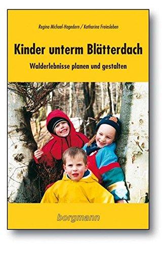 Kinder unterm Blätterdach: Walderlebnisse planen und gestalten