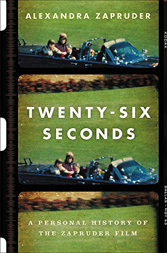 Image of Twenty-Six Seconds: A Personal History of the Zapruder Film