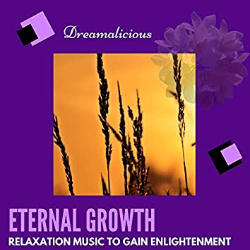 Eternal Growth - Relaxation Music To Gain Enlightenment