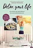 Aufräumen: Detox your life. Loslassen und entrümpeln in allen Lebensbereichen. Befreit leben, glücklich sein. Der einfache Weg zu einem aufgeräumten Leben. Ordnung machen, Leben verändern.