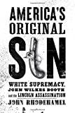 Image of America's Original Sin: White Supremacy, John Wilkes Booth, and the Lincoln Assassination