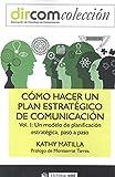Como hacer un plan estratégico de comunicación vol. I.Un modelo de planificaci: Un modelo de planificación estratégica, paso a paso: 9 (Dircom)