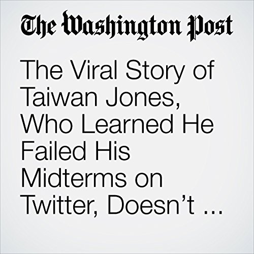 The Viral Story of Taiwan Jones, Who Learned He Failed His Midterms on Twitter, Doesn't Add Up copertina