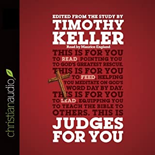 Judges for You     For Reading, for Feeding, for Leading              By:                                                                                                                                 Timothy J. Keller                               Narrated by:                                                                                                                                 Maurice England                      Length: 6 hrs and 45 mins     82 ratings     Overall 4.8