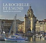 La Rochelle et l'Aunis : regard sur un patrimoine