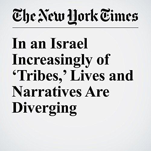 In an Israel Increasingly of 'Tribes,' Lives and Narratives Are Diverging cover art