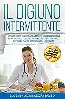 Il Digiuno Intermittente: L'unica guida aggiornata a Maggio 2020 per perdere peso, bruciare i grassi, mantenersi in salute senza patire la fame e allungare la longevità!