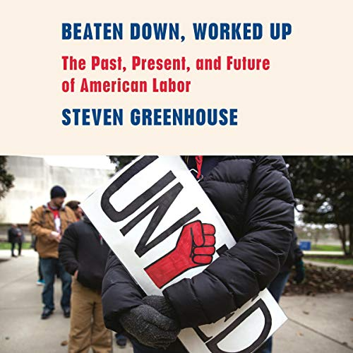 Beaten Down, Worked Up Audiobook By Steven Greenhouse cover art
