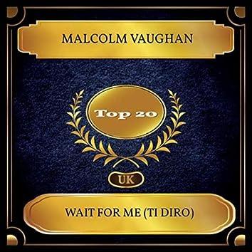 Wait For Me (Ti Diro) (UK Chart Top 20 - No. 13)