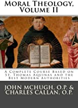 Moral Theology: A Complete Course Based on St. Thomas Aquinas and the Best Modern Authorities (Volume 2)