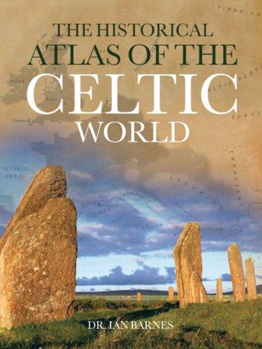 The Historical Atlas of the Celtic World (Historical Atlas Series)