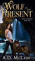 Wolf of the Present (Spirit Of The Wolf Book 2)