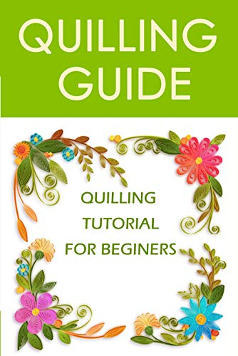 Quilling Guide: Quilling Tutorial For Beginers : Perfect Gift For Holiday (English Edition)