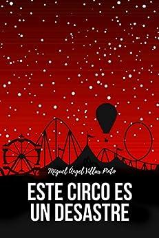 Este circo es un desastre (Infantil (a partir de 8 años) nº 4) (Spanish Edition) by [Miguel Ángel Villar Pinto]