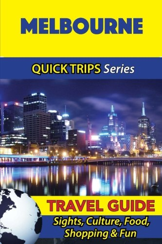 Melbourne Travel Guide (Quick Trips Series): Sights, Culture, Food, Shopping & Fun
