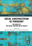 Social Constructivism as Paradigm?: The Legacy of The Social Construction of Reality (Knowledge, Communication and Society)