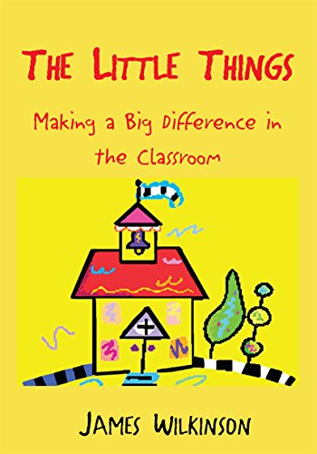 The Little Things: Making a Big Difference in the Classroom (English Edition)