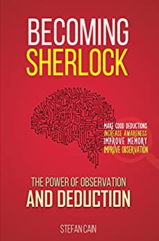 Becoming Sherlock: The Power of Observation and Deduction by [Stefan Cain]
